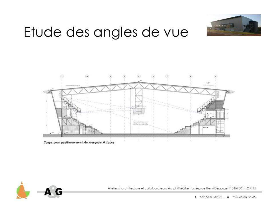 Atelier darchitecture et collaborateurs, Amphithéâtre Hadès, rue Henri Degorge 110 B-7301 HORNU +32.65.80.32.22 - +32.65.80.38.36 Etude des angles de vue