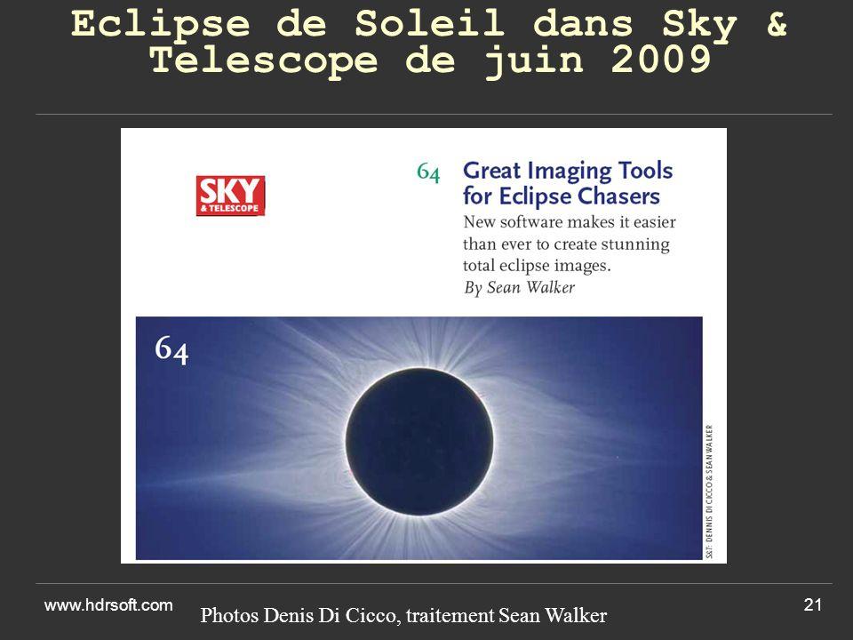 www.hdrsoft.com21 Eclipse de Soleil dans Sky & Telescope de juin 2009 Photos Denis Di Cicco, traitement Sean Walker