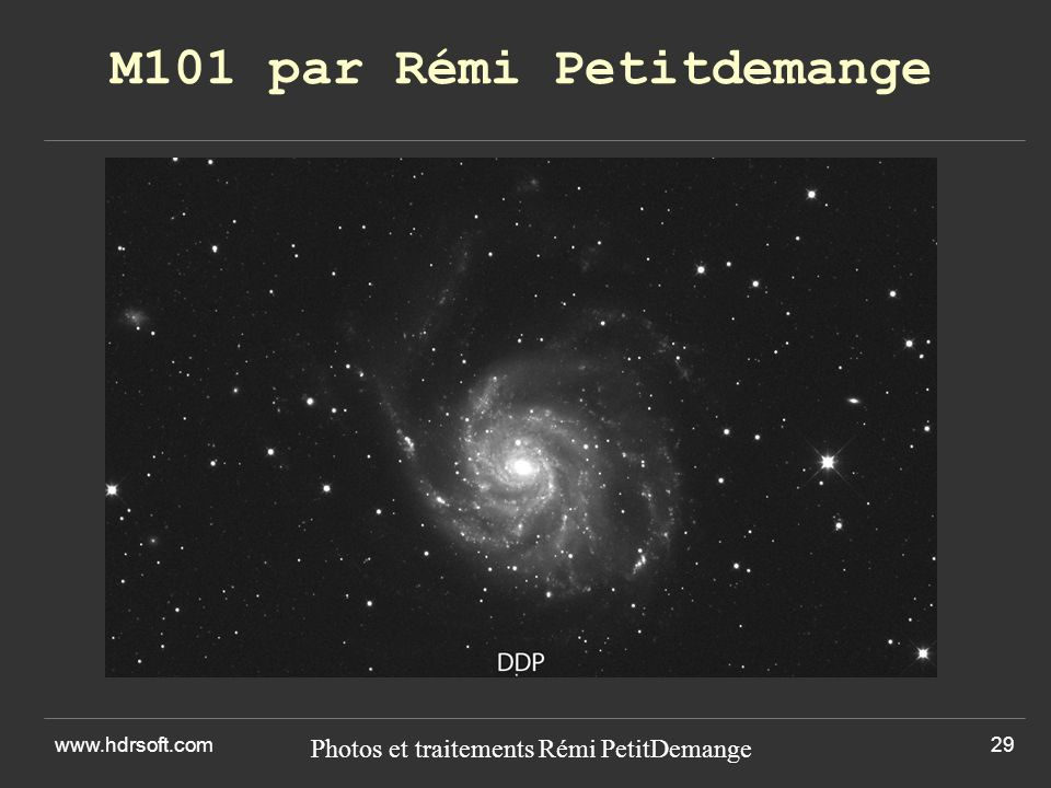 www.hdrsoft.com29 M101 par Rémi Petitdemange Photos et traitements Rémi PetitDemange