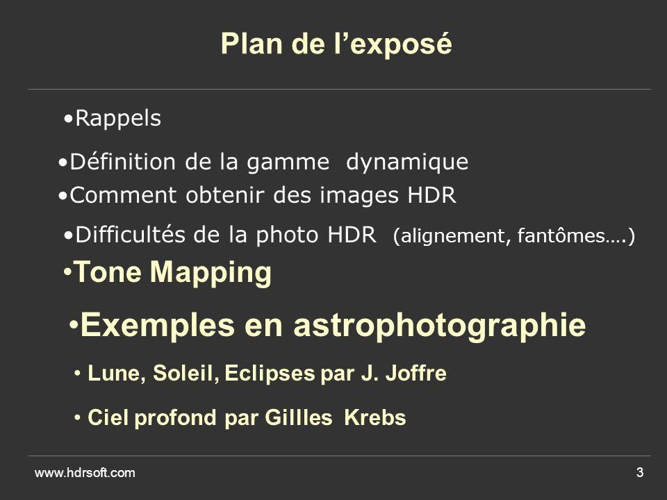 www.hdrsoft.com3 Plan de lexposé Rappels Définition de la gamme dynamique Comment obtenir des images HDR Difficultés de la photo HDR (alignement, fantômes….) Tone Mapping Lune, Soleil, Eclipses par J.