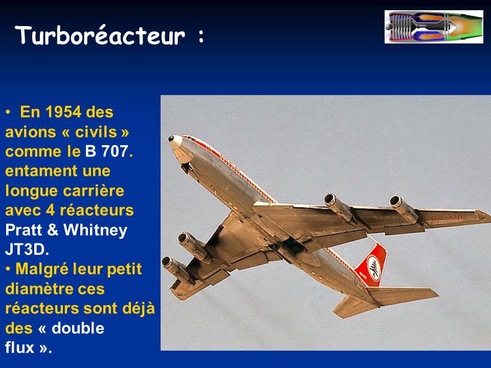 Turboréacteur : En 1954 des avions « civils » comme le B 707. entament une longue carrière avec 4 réacteurs Pratt & Whitney JT3D. Malgré leur petit di