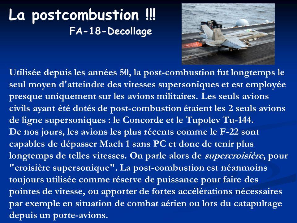 La postcombustion !!! Utilisée depuis les années 50, la post-combustion fut longtemps le seul moyen d'atteindre des vitesses supersoniques et est empl
