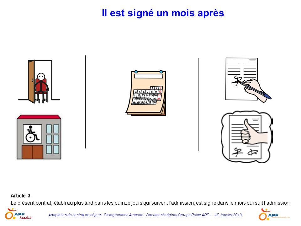 Adaptation du contrat de séjour - Pictogrammes Arasaac - Document original Groupe Pulse APF – VF Janvier 2013 Il est signé un mois après Article 3 Le