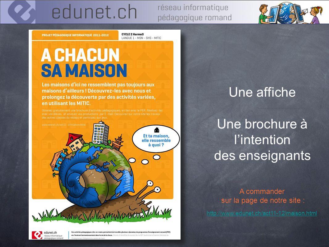 Une affiche Une brochure à lintention des enseignants A commander sur la page de notre site : http://www.edunet.ch/act11-12/maison.html