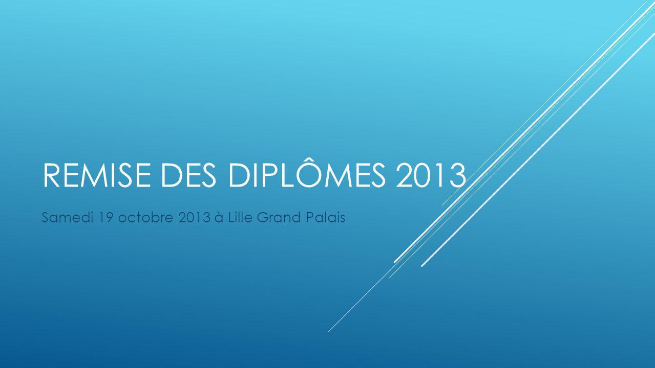 REMISE DES DIPLÔMES 2013 Samedi 19 octobre 2013 à Lille Grand Palais