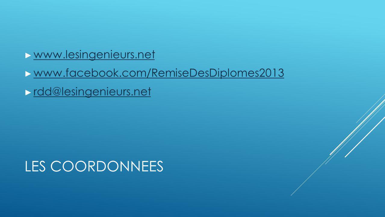 LES COORDONNEES www.lesingenieurs.net www.facebook.com/RemiseDesDiplomes2013 rdd@lesingenieurs.net