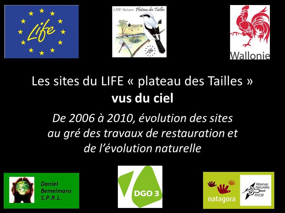 Les sites du LIFE « plateau des Tailles » vus du ciel De 2006 à 2010, évolution des sites au gré des travaux de restauration et de lévolution naturell