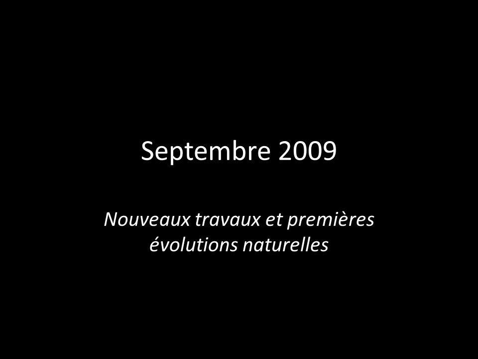 Septembre 2009 Nouveaux travaux et premières évolutions naturelles