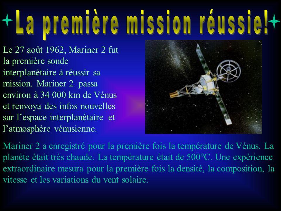 Le 27 août 1962, Mariner 2 fut la première sonde interplanétaire à réussir sa mission. Mariner 2 passa environ à 34 000 km de Vénus et renvoya des inf