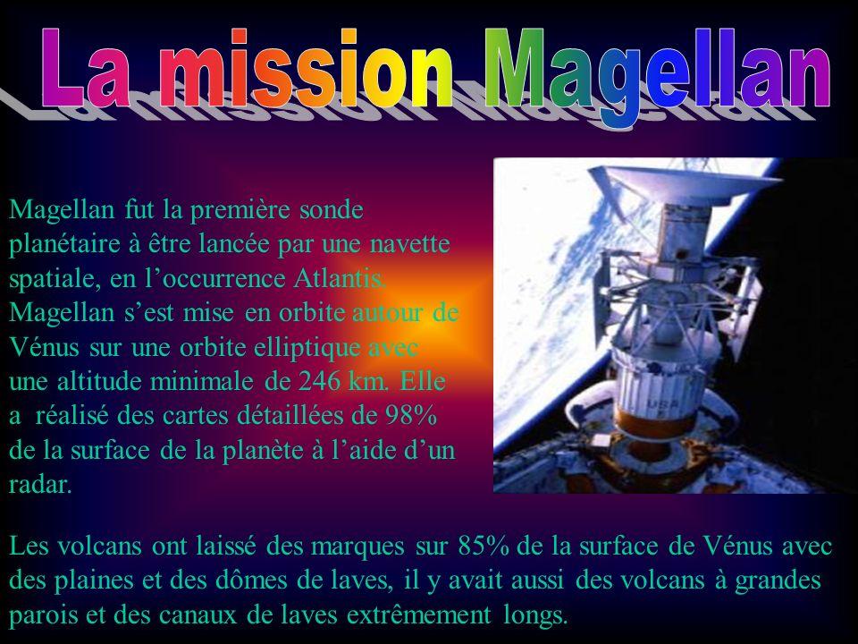Magellan fut la première sonde planétaire à être lancée par une navette spatiale, en loccurrence Atlantis. Magellan sest mise en orbite autour de Vénu