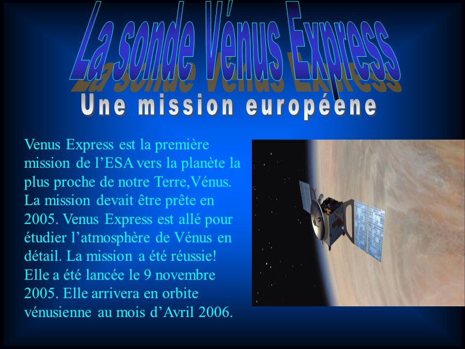 Venus Express est la première mission de lESA vers la planète la plus proche de notre Terre,Vénus. La mission devait être prête en 2005. Venus Express