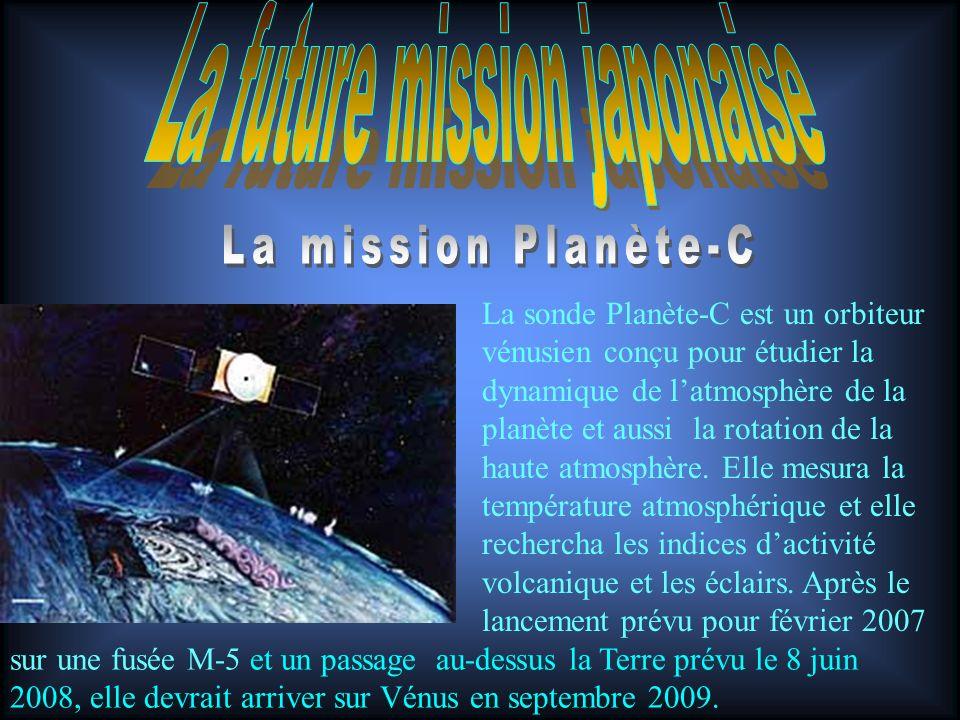 La sonde Planète-C est un orbiteur vénusien conçu pour étudier la dynamique de latmosphère de la planète et aussi la rotation de la haute atmosphère.