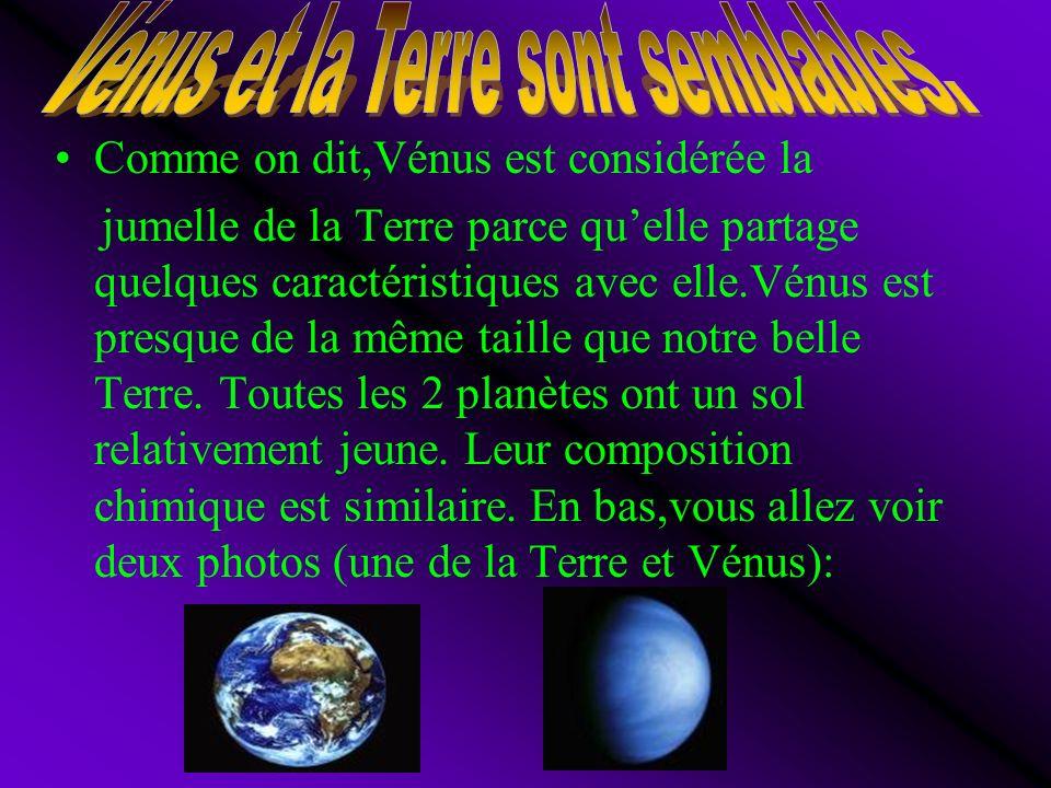 Comme on dit,Vénus est considérée la jumelle de la Terre parce quelle partage quelques caractéristiques avec elle.Vénus est presque de la même taille