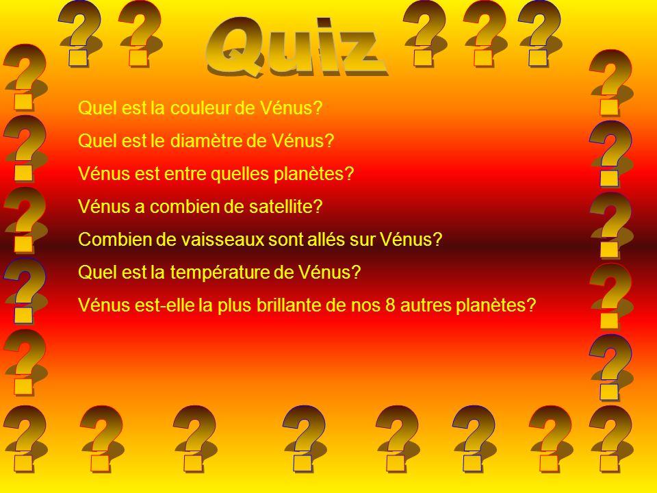 Quel est la couleur de Vénus? Quel est le diamètre de Vénus? Vénus est entre quelles planètes? Vénus a combien de satellite? Combien de vaisseaux sont