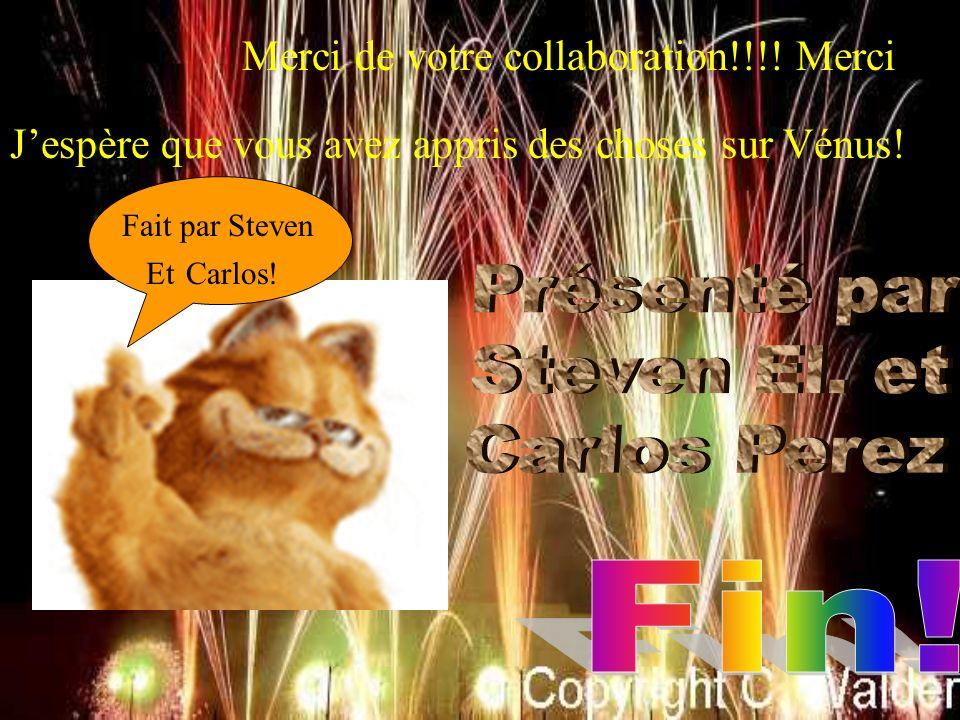 Merci de votre collaboration!!!! Merci Jespère que vous avez appris des choses sur Vénus! Fait par Steven EtCarlos!