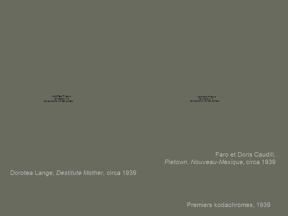 Premiers kodachromes, 1939 Dorotea Lange, Destitute Mother, circa 1939 Faro et Doris Caudill, Pietown, Nouveau-Mexique, circa 1939
