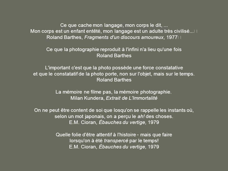 Ce que cache mon langage, mon corps le dit,... Mon corps est un enfant entêté, mon langage est un adulte très civilisé... Roland Barthes, Fragments d'