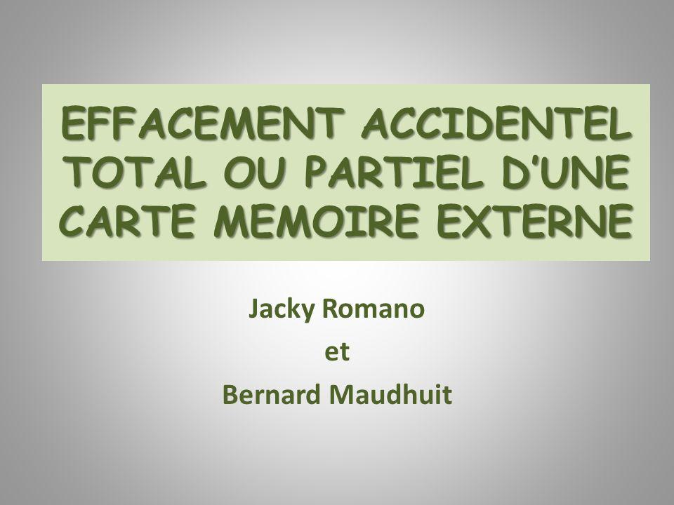 EFFACEMENT ACCIDENTEL TOTAL OU PARTIEL DUNE CARTE MEMOIRE EXTERNE Jacky Romano et Bernard Maudhuit