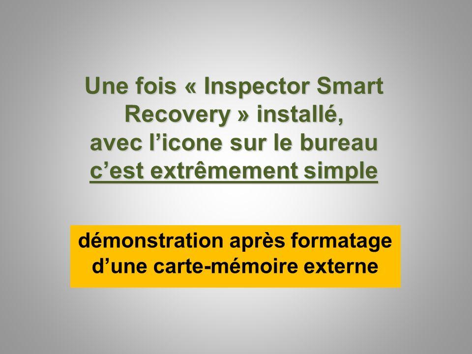 Une fois « Inspector Smart Recovery » installé, avec licone sur le bureau cest extrêmement simple démonstration après formatage dune carte-mémoire ext