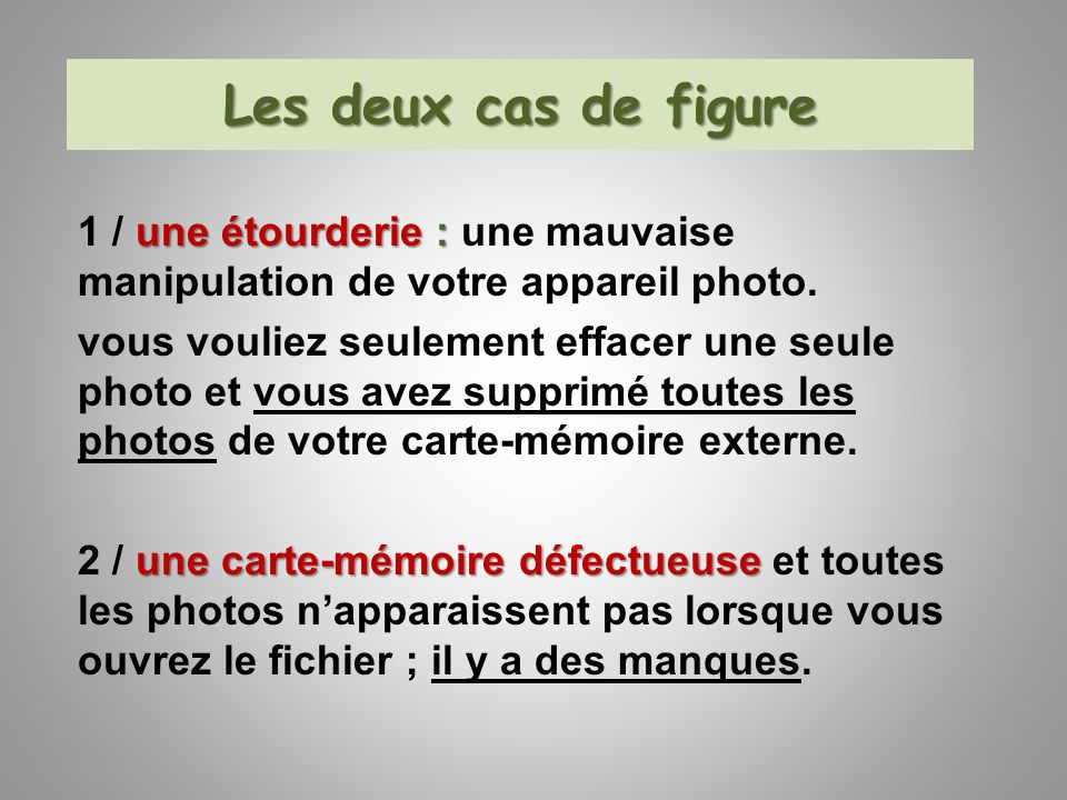 Les deux cas de figure une étourderie : 1 / une étourderie : une mauvaise manipulation de votre appareil photo. vous vouliez seulement effacer une seu