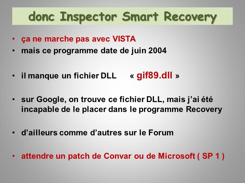 donc Inspector Smart Recovery ça ne marche pas avec VISTA mais ce programme date de juin 2004 il manque un fichier DLL « gif89.dll » sur Google, on tr