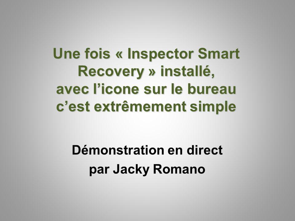 Une fois « Inspector Smart Recovery » installé, avec licone sur le bureau cest extrêmement simple Démonstration en direct par Jacky Romano