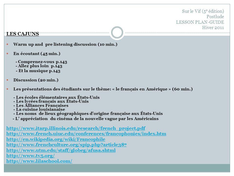 Sur le Vif (5 e édition) Postlude LESSON PLAN-GUIDE Hiver 2011 LES CAJUNS Warm up and pre listening discussion (10 min.) En écoutant (45 min.) - Compr