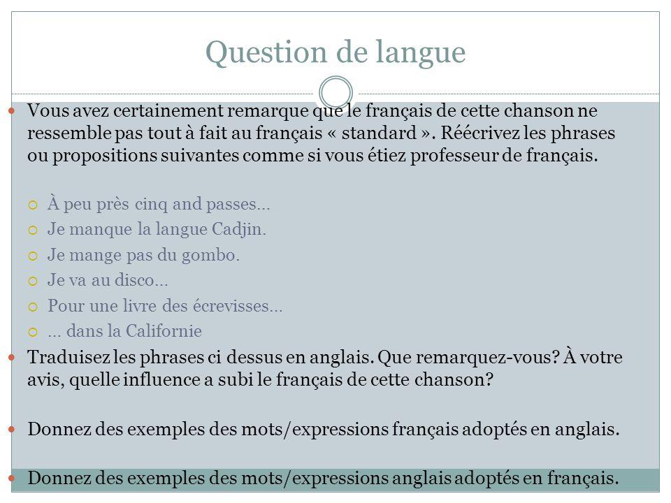 Question de langue Vous avez certainement remarque que le français de cette chanson ne ressemble pas tout à fait au français « standard ». Réécrivez l