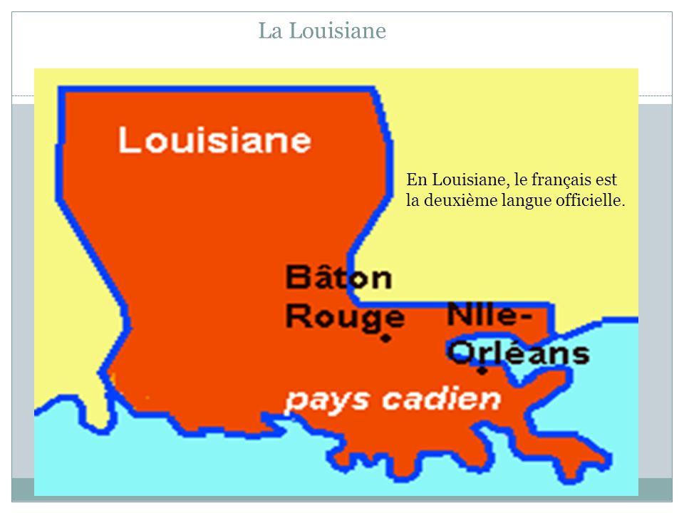 La Louisiane En Louisiane, le français est la deuxième langue officielle.