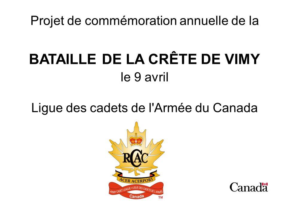 Projet de commémoration annuelle de la BATAILLE DE LA CRÊTE DE VIMY le 9 avril Ligue des cadets de l'Armée du Canada