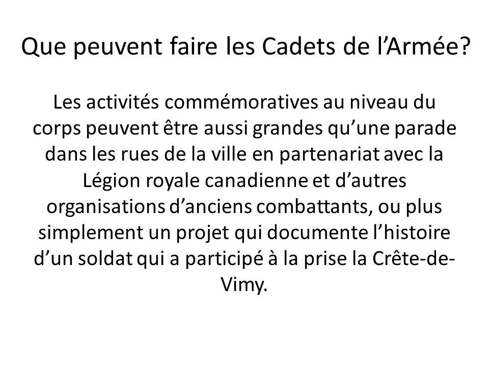 Que peuvent faire les Cadets de lArmée? Les activités commémoratives au niveau du corps peuvent être aussi grandes quune parade dans les rues de la vi