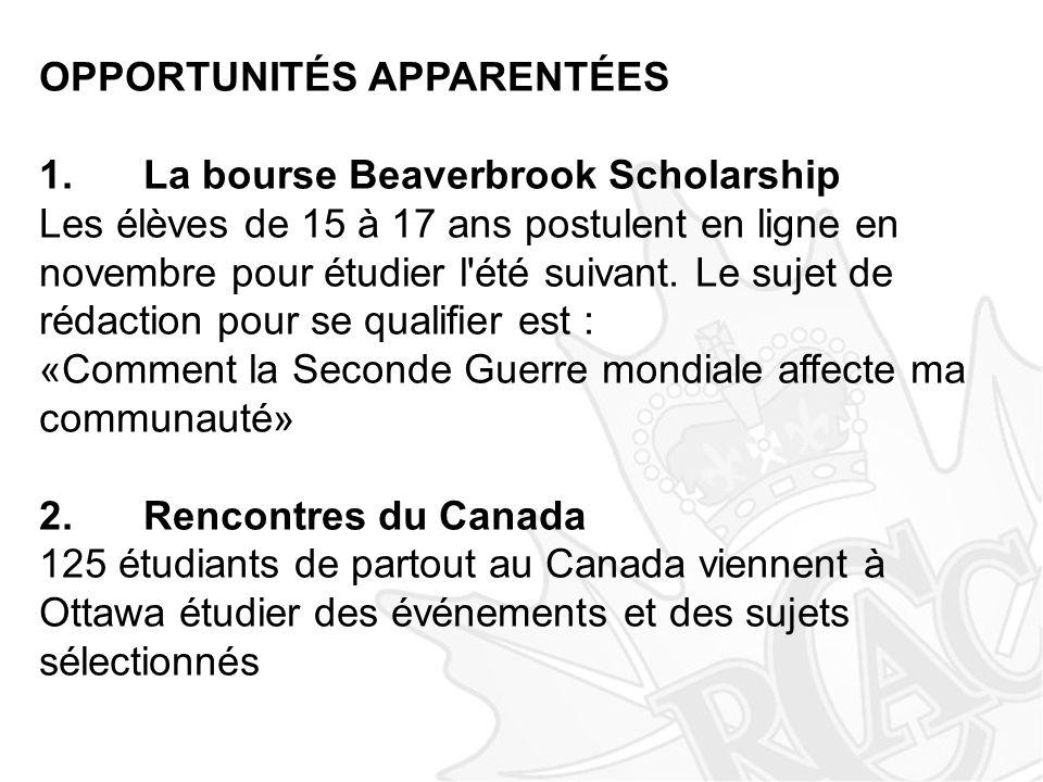 OPPORTUNITÉS APPARENTÉES 1.La bourse Beaverbrook Scholarship Les élèves de 15 à 17 ans postulent en ligne en novembre pour étudier l'été suivant. Le s