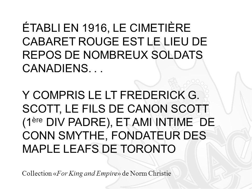 ÉTABLI EN 1916, LE CIMETIÈRE CABARET ROUGE EST LE LIEU DE REPOS DE NOMBREUX SOLDATS CANADIENS... Y COMPRIS LE LT FREDERICK G. SCOTT, LE FILS DE CANON