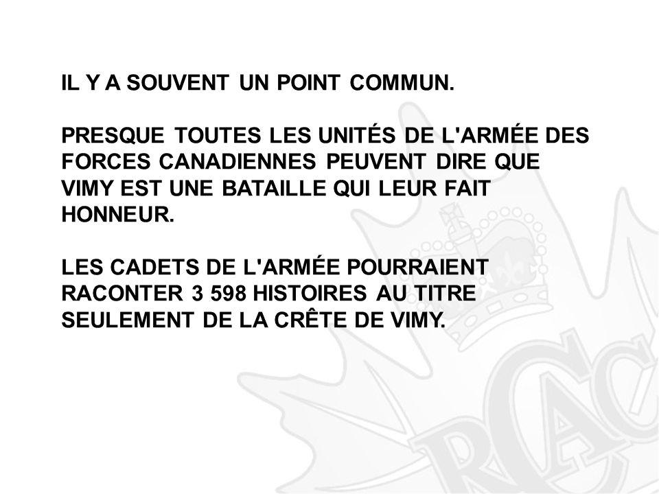 IL Y A SOUVENT UN POINT COMMUN. PRESQUE TOUTES LES UNITÉS DE L'ARMÉE DES FORCES CANADIENNES PEUVENT DIRE QUE VIMY EST UNE BATAILLE QUI LEUR FAIT HONNE