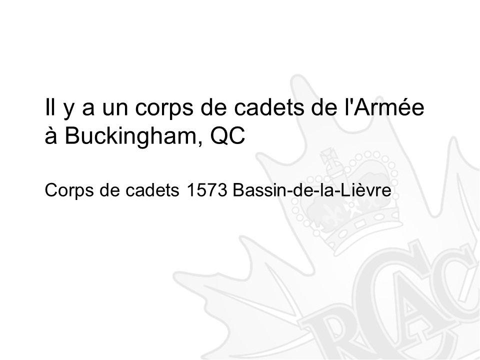 Il y a un corps de cadets de l'Armée à Buckingham, QC Corps de cadets 1573 Bassin-de-la-Lièvre