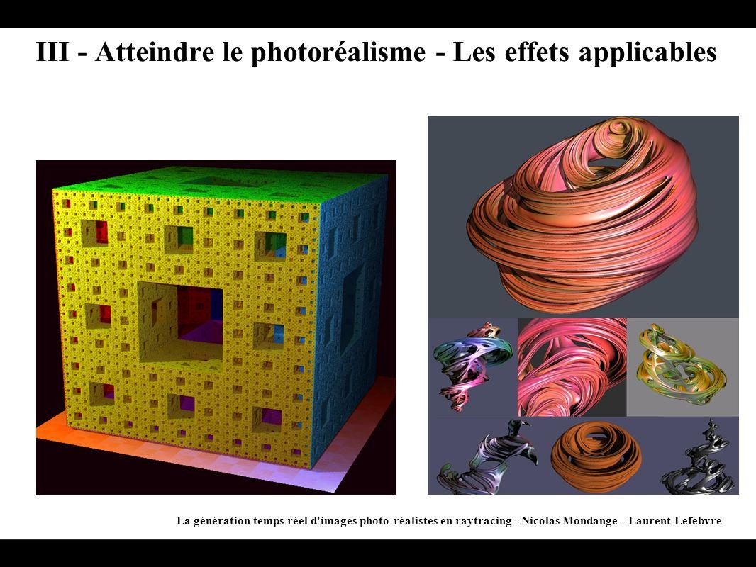 III - Atteindre le photoréalisme - Les effets applicables La génération temps réel d'images photo-réalistes en raytracing - Nicolas Mondange - Laurent