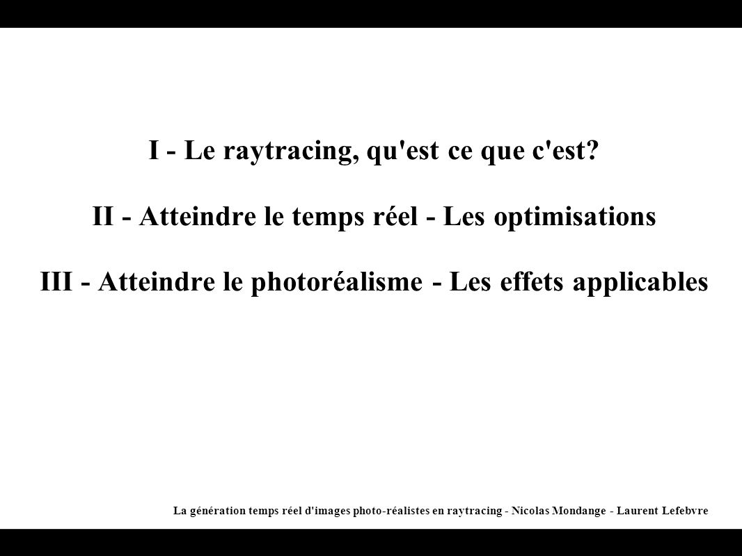 II - Atteindre le temps réel - Les optimisations La génération temps réel d images photo-réalistes en raytracing - Nicolas Mondange - Laurent Lefebvre 3 - Optimisation annexe