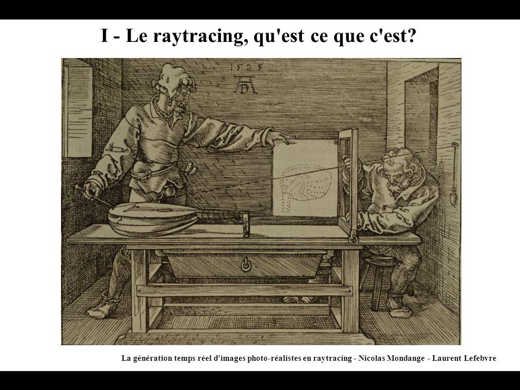 I - Le raytracing, qu'est ce que c'est? La génération temps réel d'images photo-réalistes en raytracing - Nicolas Mondange - Laurent Lefebvre