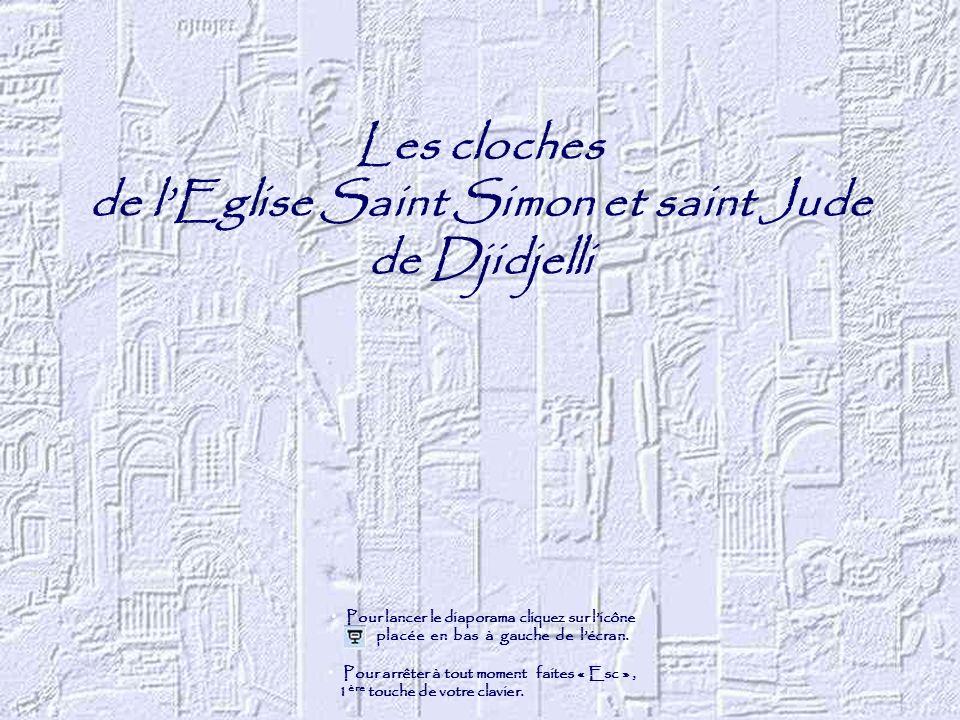 Les cloches de lEglise Saint Simon et saint Jude de Djidjelli Pour arrêter à tout moment faites « Esc », 1 ère touche de votre clavier. Pour lancer le