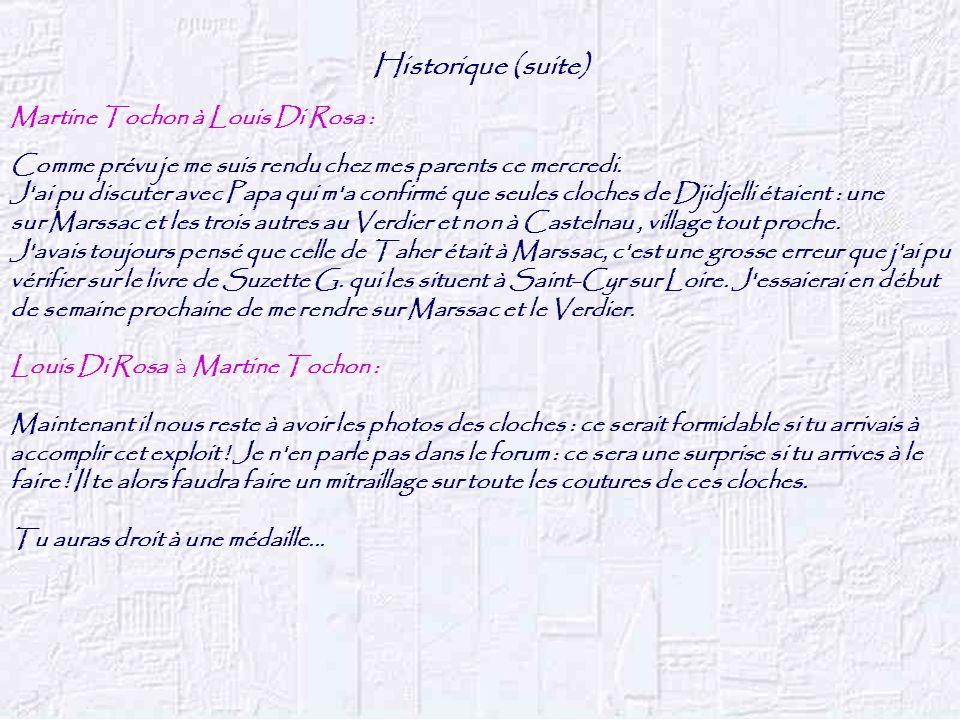 Historique (suite) Martine Tochon à Louis Di Rosa : J ai quelques infos supplémentaires : j ai réussi à avoir le curé qui avait fait installé la cloche de Marssac le fameux abbé V.