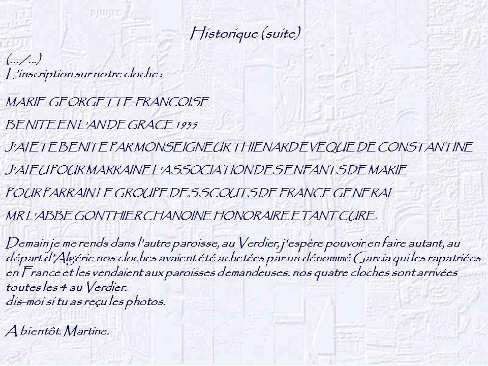 Historique (suite) (... /...) L'inscription sur notre cloche : MARIE-GEORGETTE-FRANCOISE BENITE EN L'AN DE GRACE 1935 J'AI ETE BENITE PAR MONSEIGNEUR