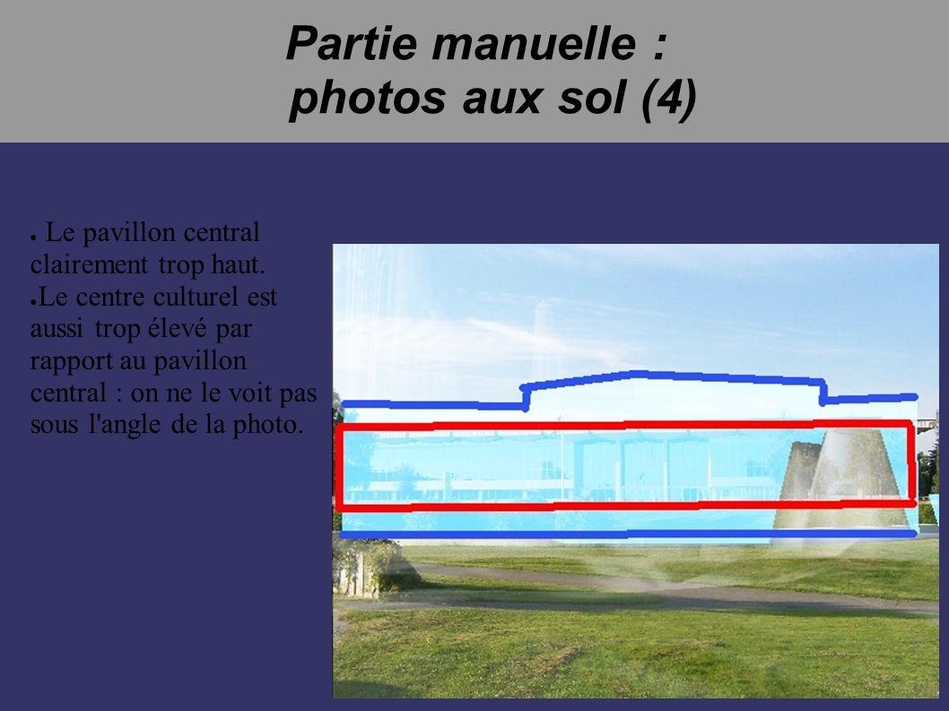 Partie manuelle : photos aux sol (4) Le pavillon central clairement trop haut. Le centre culturel est aussi trop élevé par rapport au pavillon central
