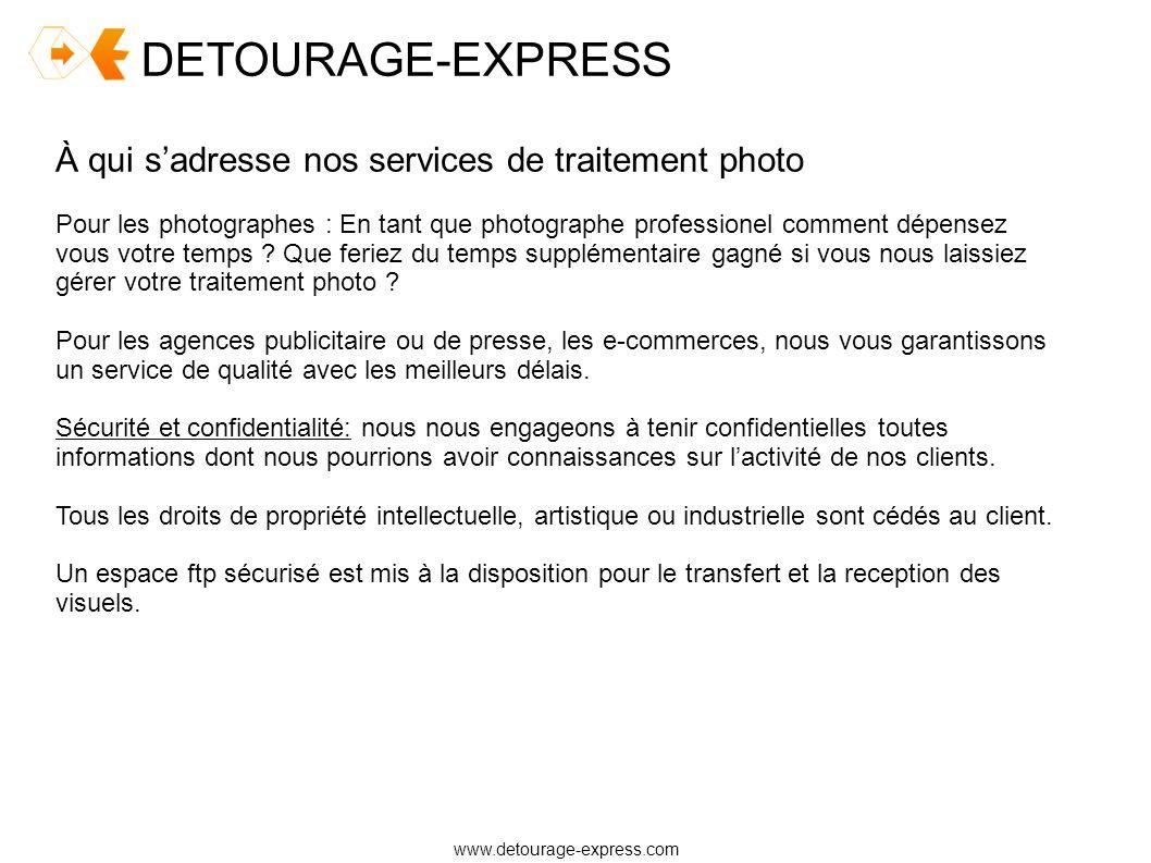 DETOURAGE-EXPRESS Tarification détourage photo www.detourage-express.com Catégorie 1 Nombre de photos à traiterPrix unitaire De 500 à 3000.35 + de 3000.29 Catégorie 2 Nombre de photos à traiterPrix unitaire De 500 à 3000.69 de 300 à 10000.60 Plus de 10000.50