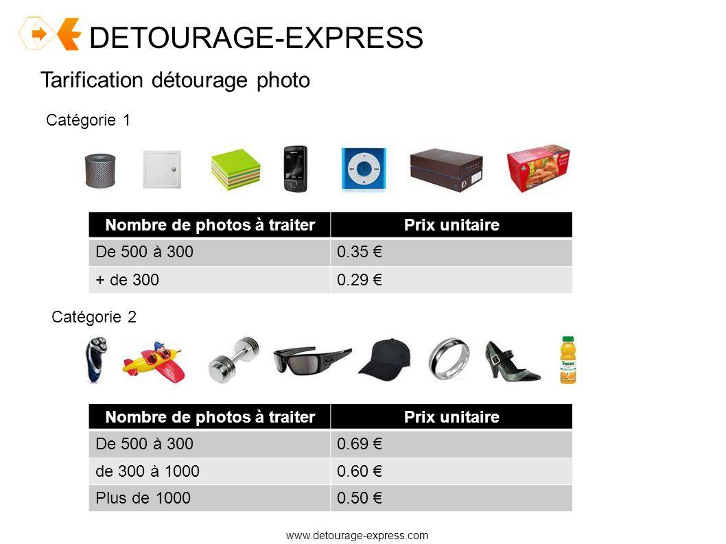 DETOURAGE-EXPRESS www.detourage-express.com Catégorie 3 Nombre de photos à traiterPrix unitaire De 500 à 3000.79 de 300 à 10000.70 Plus de 10000.60 Catégorie 4 Nombre de photos à traiterPrix unitaire De 500 à 300Sur devis de 300 à 1000Sur devis Plus de 1000Sur devis
