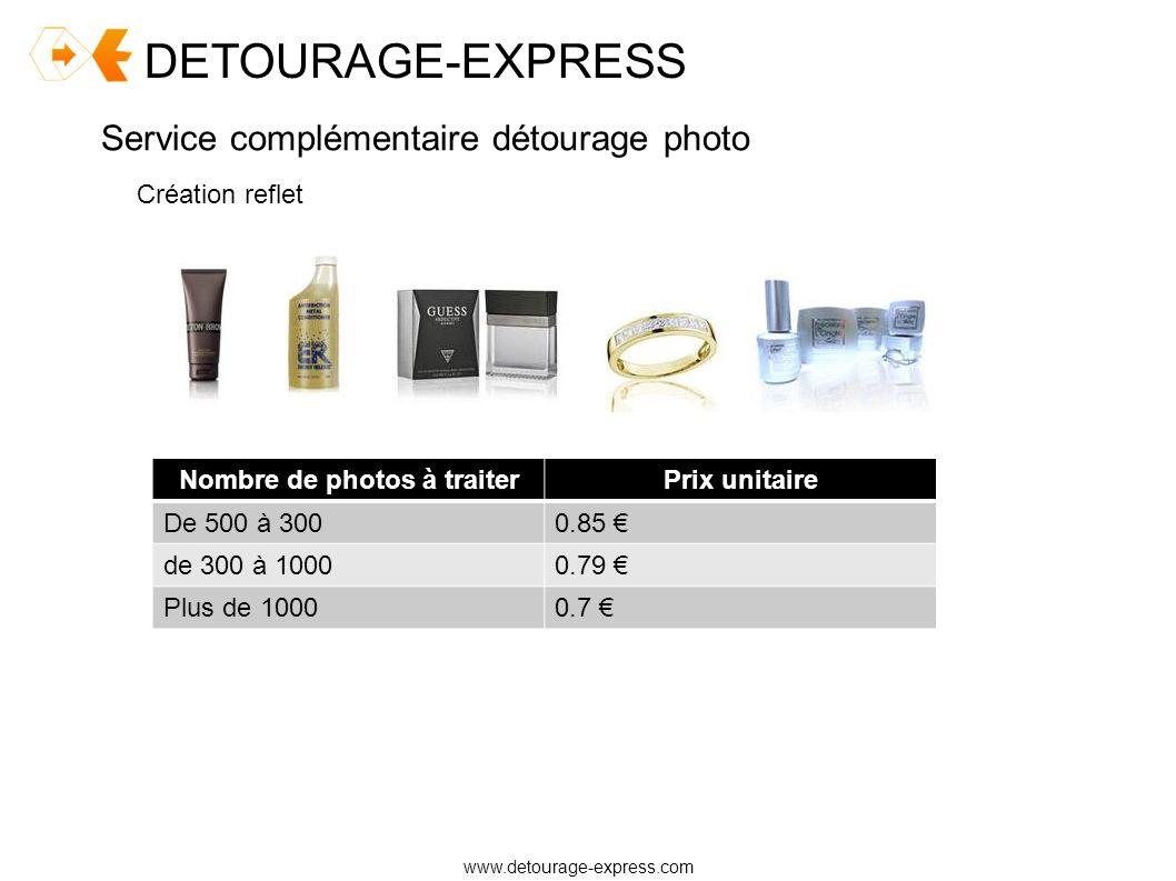 DETOURAGE-EXPRESS www.detourage-express.com Service complémentaire détourage photo Création ombre reflet Nombre de photos à traiterPrix unitaire De 500 à 3000.99 de 300 à 10000.89 Plus de 10000.79
