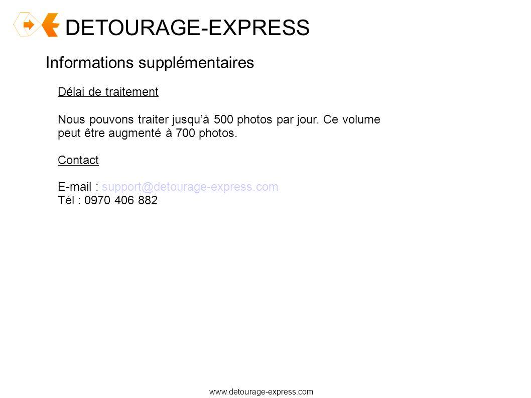 DETOURAGE-EXPRESS www.detourage-express.com Informations supplémentaires Nous pouvons traiter jusquà 500 photos par jour. Ce volume peut être augmenté