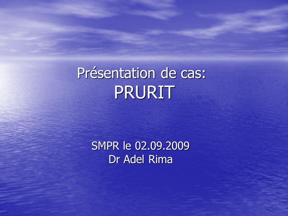Présentation de cas: PRURIT SMPR le 02.09.2009 Dr Adel Rima