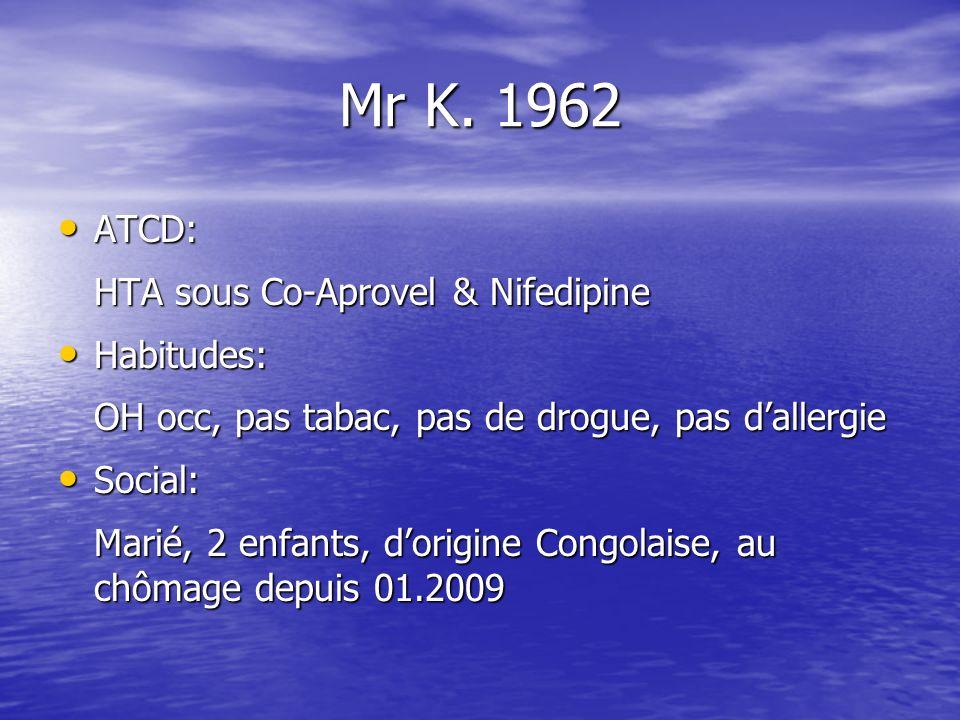 Mr K. 1962 ATCD: ATCD: HTA sous Co-Aprovel & Nifedipine Habitudes: Habitudes: OH occ, pas tabac, pas de drogue, pas dallergie Social: Social: Marié, 2