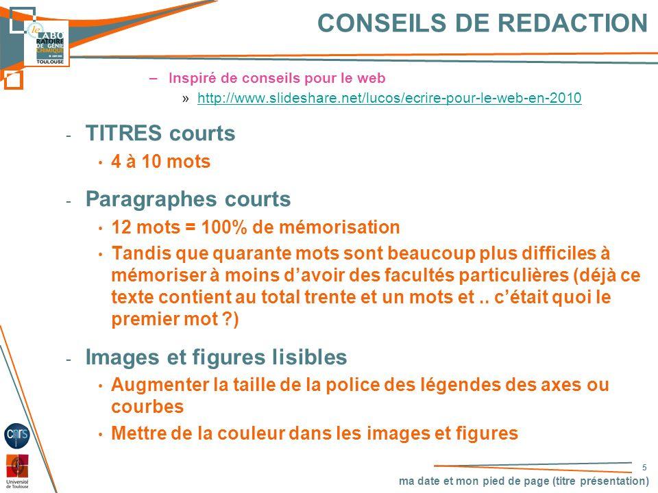ma date et mon pied de page (titre présentation) 55 CONSEILS DE REDACTION –Inspiré de conseils pour le web »http://www.slideshare.net/lucos/ecrire-pou