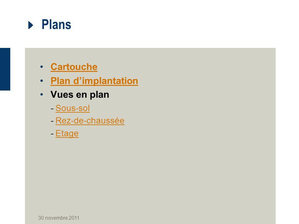 Plans Cartouche Plan dimplantation Vues en plan -Sous-solSous-sol -Rez-de-chausséeRez-de-chaussée -EtageEtage 30 novembre 2011